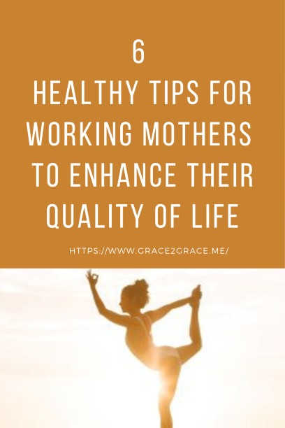 6 Healthy Tips for Working Mothers to Enhance Their Quality of Life