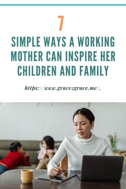 7 Simple Ways A Working Mother Can Inspire Her Children And Family