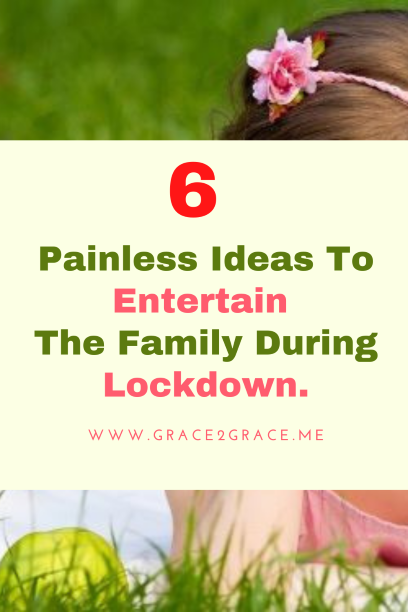6 Painless Ideas To Entertain The Family During Lockdown