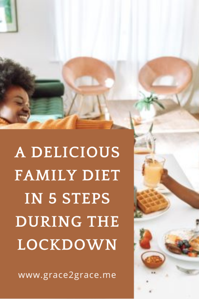 A delicious family diet in 5 steps during the lockdown